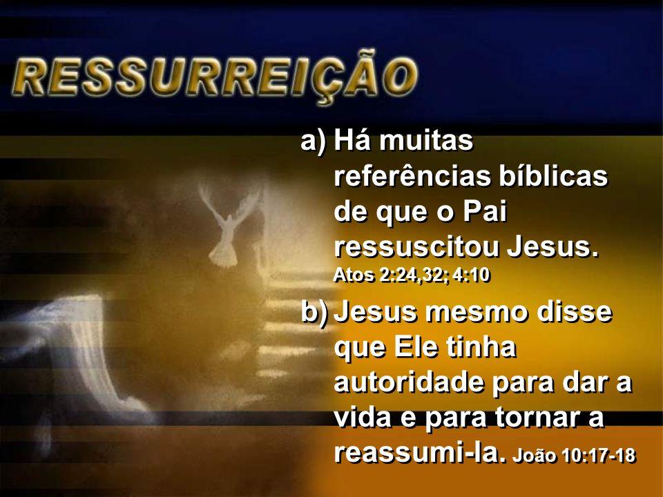 a)Há muitas referências bíblicas de que o Pai ressuscitou Jesus. Atos 2:24,32; 4:10 b)Jesus mesmo disse que Ele tinha autoridade para dar a vida e par