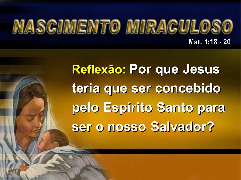 1.Para Jesus Se tornar Emanuel – Deus conosco – O espírito Santo, que faz parte da Divindade, seria o agente executivo.
