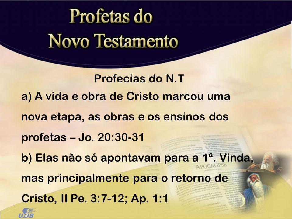 Profecias do N.T a) A vida e obra de Cristo marcou uma nova etapa, as obras e os ensinos dos profetas – Jo. 20:30-31 b) Elas não só apontavam para a 1