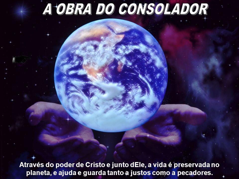 Através do poder de Cristo e junto dEle, a vida é preservada no planeta, e ajuda e guarda tanto a justos como a pecadores.