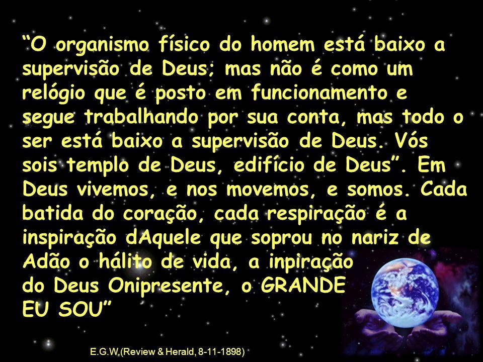 O organismo físico do homem está baixo a supervisão de Deus; mas não é como um relógio que é posto em funcionamento e segue trabalhando por sua conta,