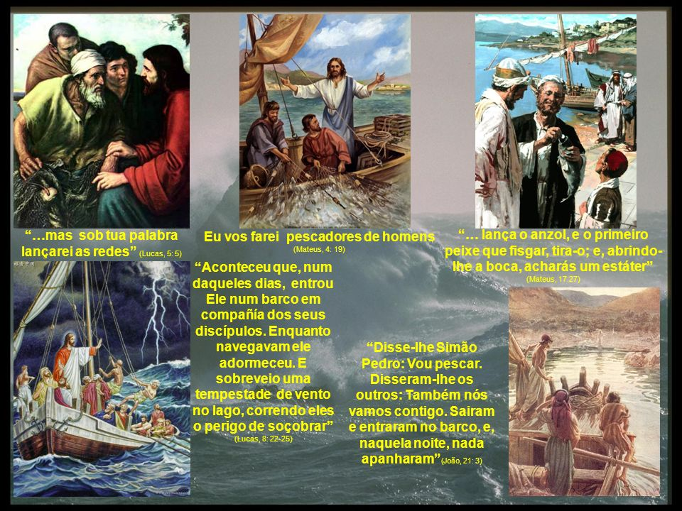 …mas sob tua palabra lançarei as redes (Lucas, 5: 5) Eu vos farei pescadores de homens (Mateus, 4: 19) … lança o anzol, e o primeiro peixe que fisgar,