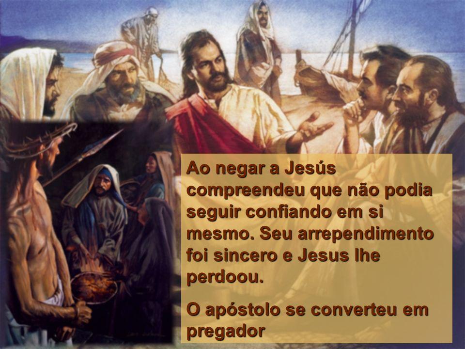 Ao negar a Jesús compreendeu que não podia seguir confiando em si mesmo. Seu arrependimento foi sincero e Jesus lhe perdoou. O apóstolo se converteu e