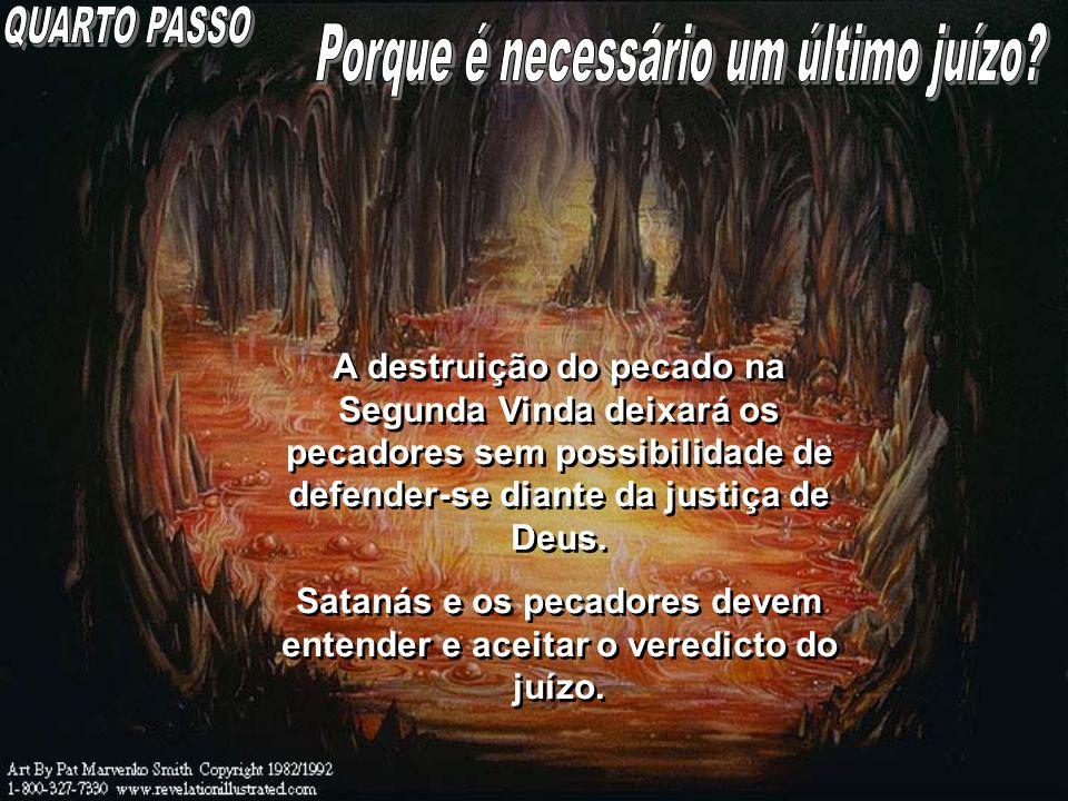 A destruição do pecado na Segunda Vinda deixará os pecadores sem possibilidade de defender-se diante da justiça de Deus. Satanás e os pecadores devem