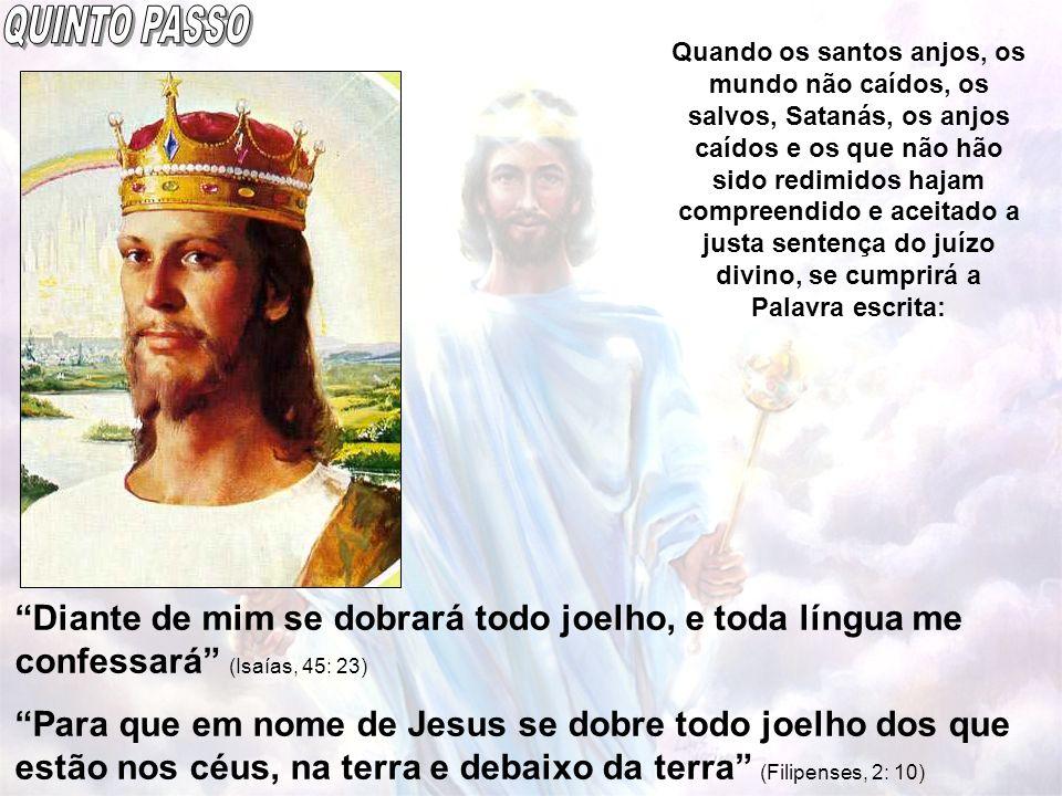 Diante de mim se dobrará todo joelho, e toda língua me confessará (Isaías, 45: 23) Para que em nome de Jesus se dobre todo joelho dos que estão nos cé