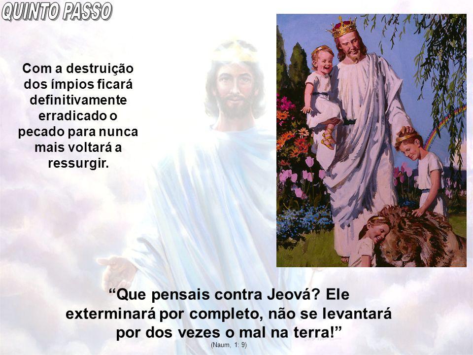 Que pensais contra Jeová? Ele exterminará por completo, não se levantará por dos vezes o mal na terra! (Naum, 1: 9) Com a destruição dos ímpios ficará