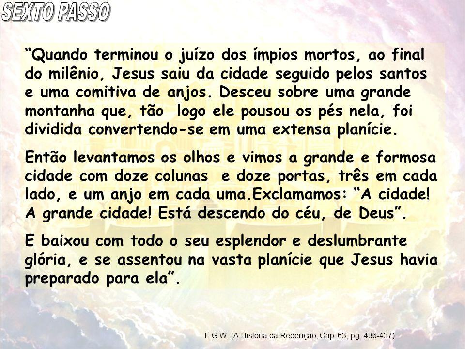 Quando terminou o juízo dos ímpios mortos, ao final do milênio, Jesus saiu da cidade seguido pelos santos e uma comitiva de anjos. Desceu sobre uma gr
