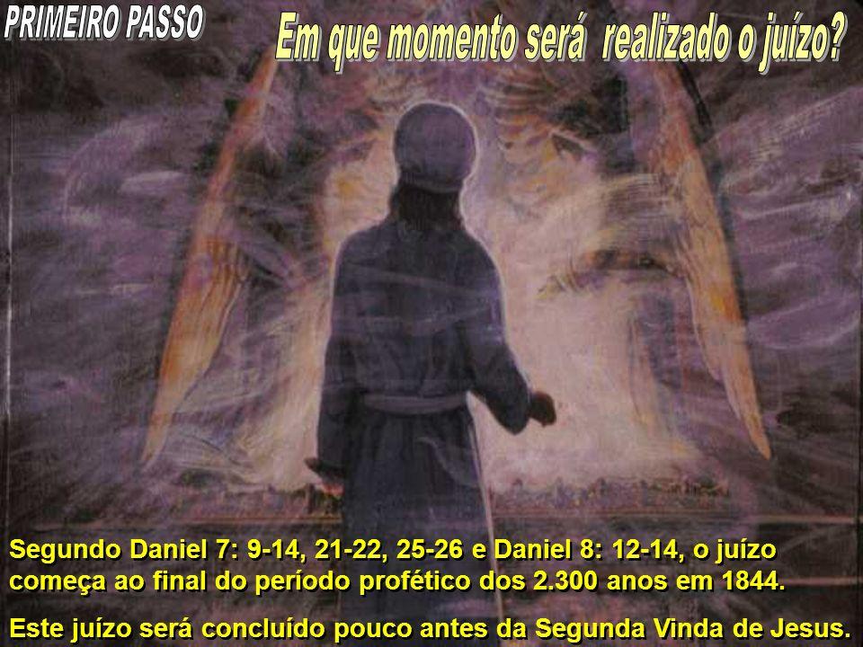 Segundo Daniel 7: 9-14, 21-22, 25-26 e Daniel 8: 12-14, o juízo começa ao final do período profético dos 2.300 anos em 1844. Este juízo será concluído