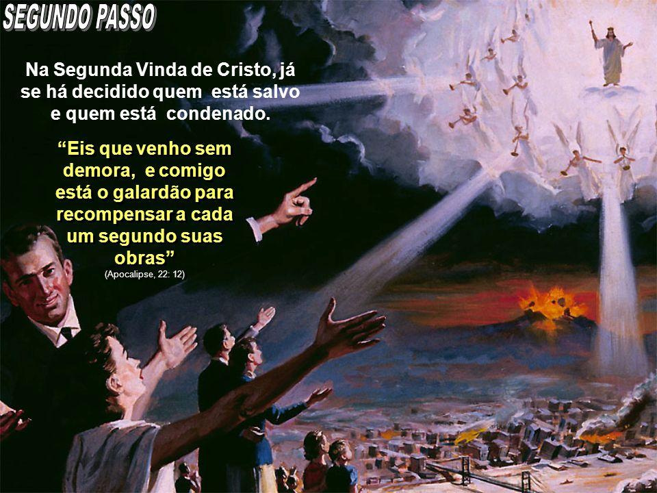 Na Segunda Vinda de Cristo, já se há decidido quem está salvo e quem está condenado. Eis que venho sem demora, e comigo está o galardão para recompens
