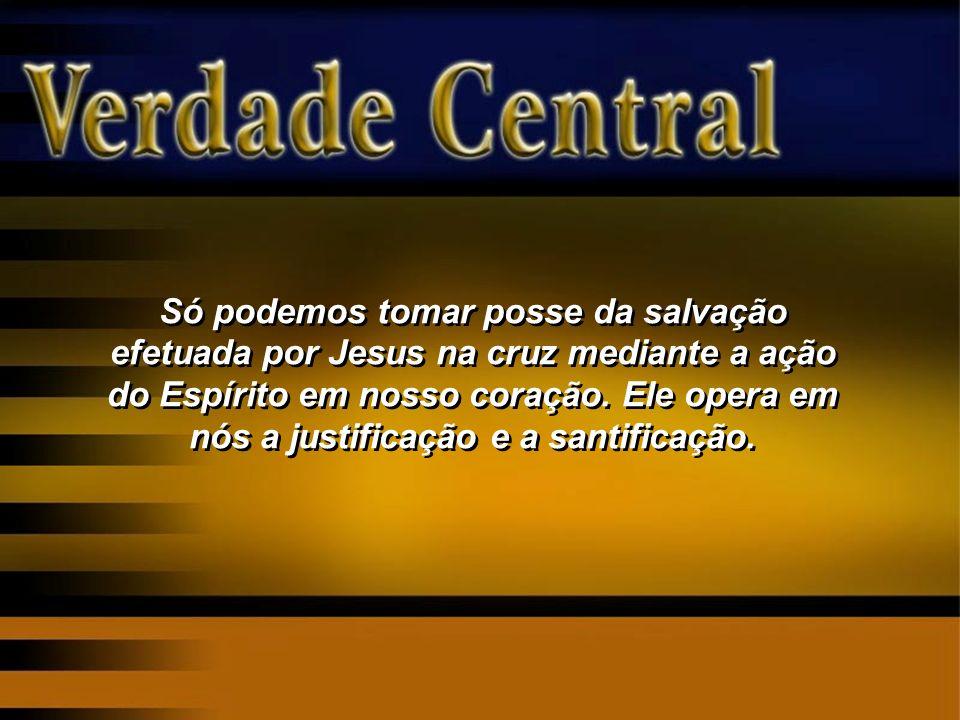 Só podemos tomar posse da salvação efetuada por Jesus na cruz mediante a ação do Espírito em nosso coração. Ele opera em nós a justificação e a santif