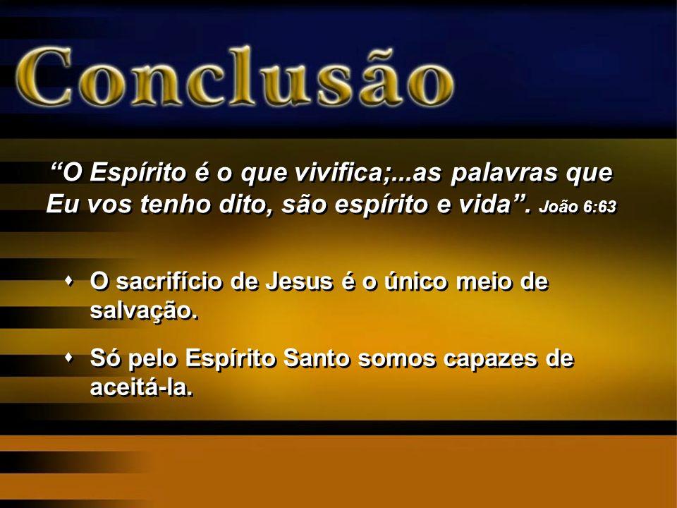 O sacrifício de Jesus é o único meio de salvação. Só pelo Espírito Santo somos capazes de aceitá-la. O sacrifício de Jesus é o único meio de salvação.