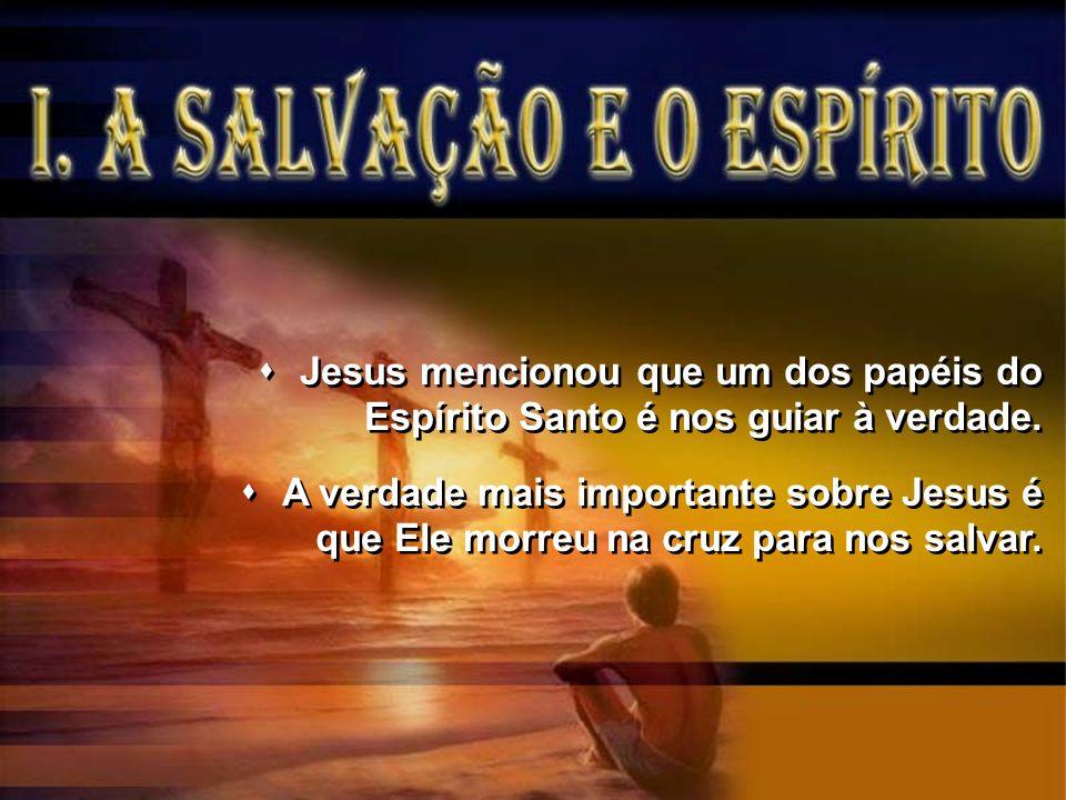 Jesus mencionou que um dos papéis do Espírito Santo é nos guiar à verdade. A verdade mais importante sobre Jesus é que Ele morreu na cruz para nos sal