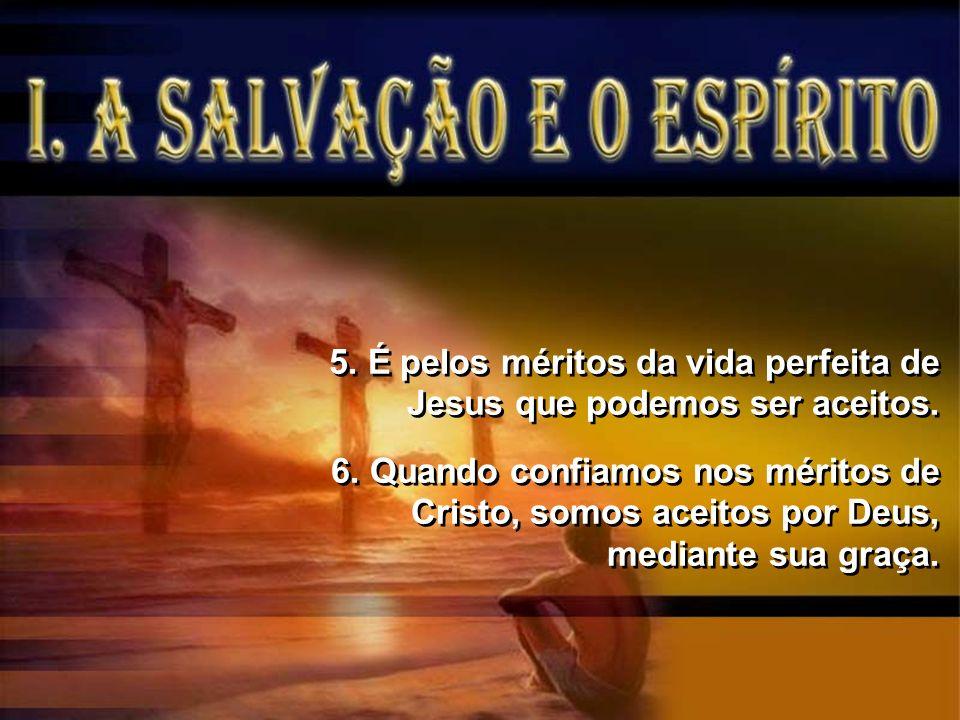 5. É pelos méritos da vida perfeita de Jesus que podemos ser aceitos. 6. Quando confiamos nos méritos de Cristo, somos aceitos por Deus, mediante sua