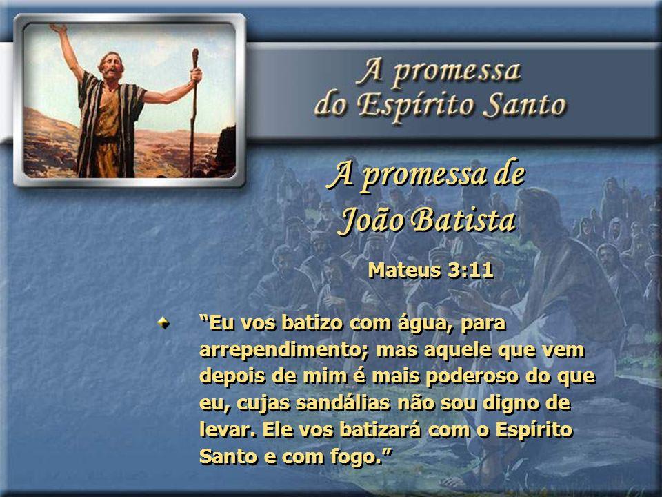 Mateus 3:11 Eu vos batizo com água, para arrependimento; mas aquele que vem depois de mim é mais poderoso do que eu, cujas sandálias não sou digno de