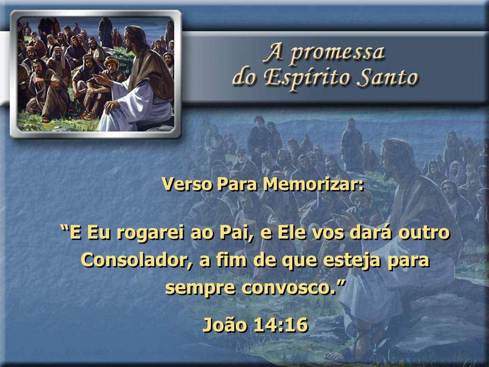 E Eu rogarei ao Pai, e Ele vos dará outro Consolador, a fim de que esteja para sempre convosco. João 14:16 E Eu rogarei ao Pai, e Ele vos dará outro C