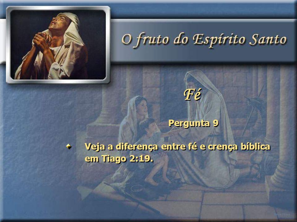 Pergunta 9 Veja a diferença entre fé e crença bíblica em Tiago 2:19. Fé