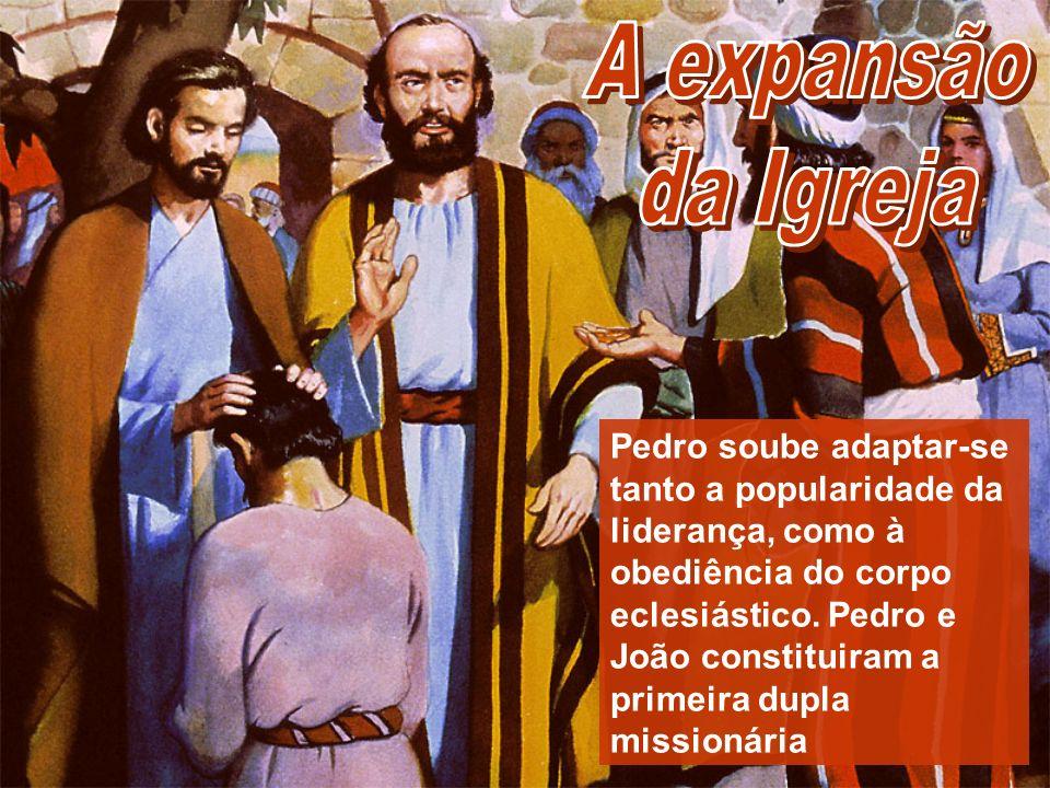 Pedro soube adaptar-se tanto a popularidade da liderança, como à obediência do corpo eclesiástico. Pedro e João constituiram a primeira dupla missioná
