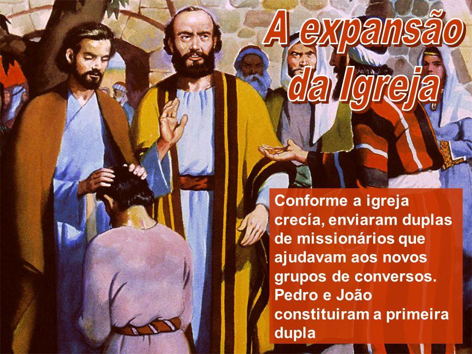 Conforme a igreja crecía, enviaram duplas de missionários que ajudavam aos novos grupos de conversos. Pedro e João constituiram a primeira dupla