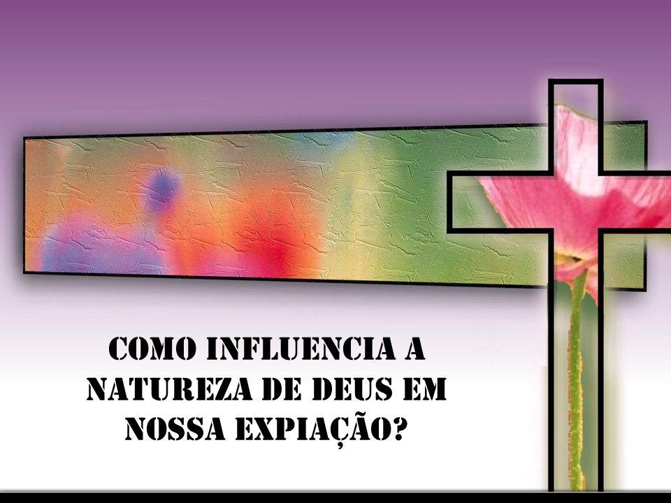 Como influencia a natureza de Deus em nossa expiação?