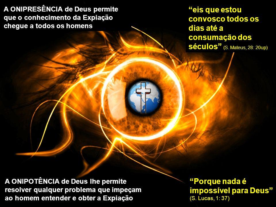 A ONIPRESÊNCIA de Deus permite que o conhecimento da Expiação chegue a todos os homens eis que estou convosco todos os dias até a consumação dos séculos (S.