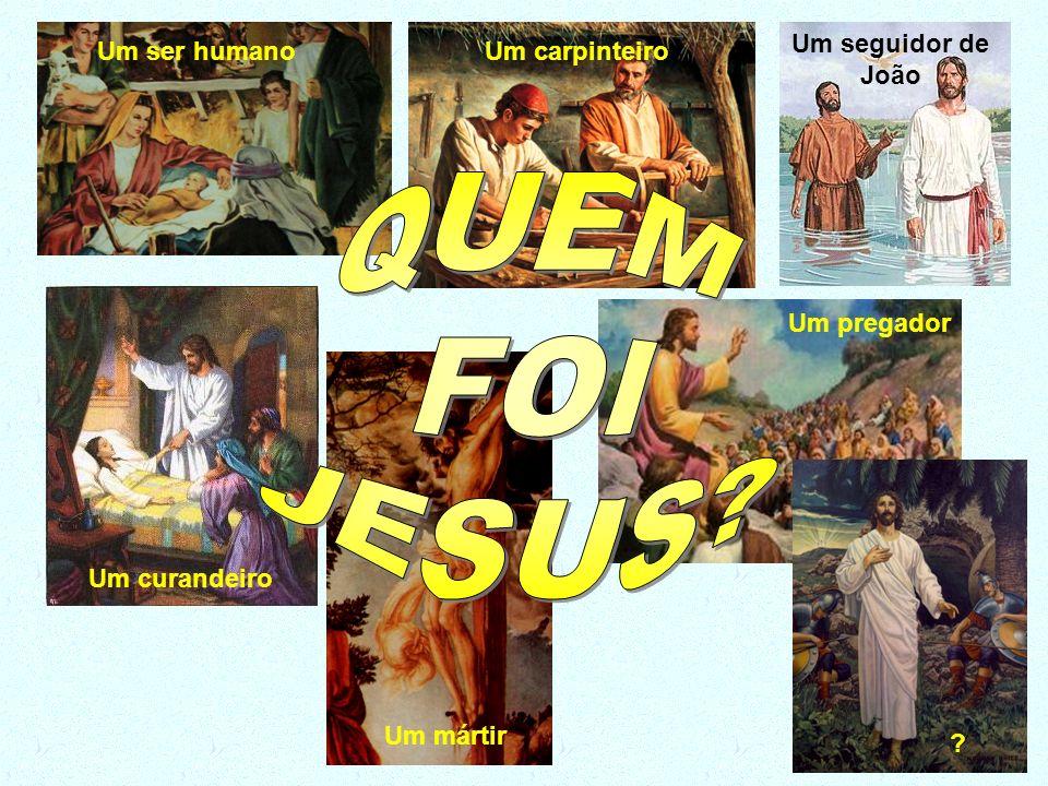 Um ser humanoUm carpinteiro Um seguidor de João Um curandeiro Um pregador Um mártir ?