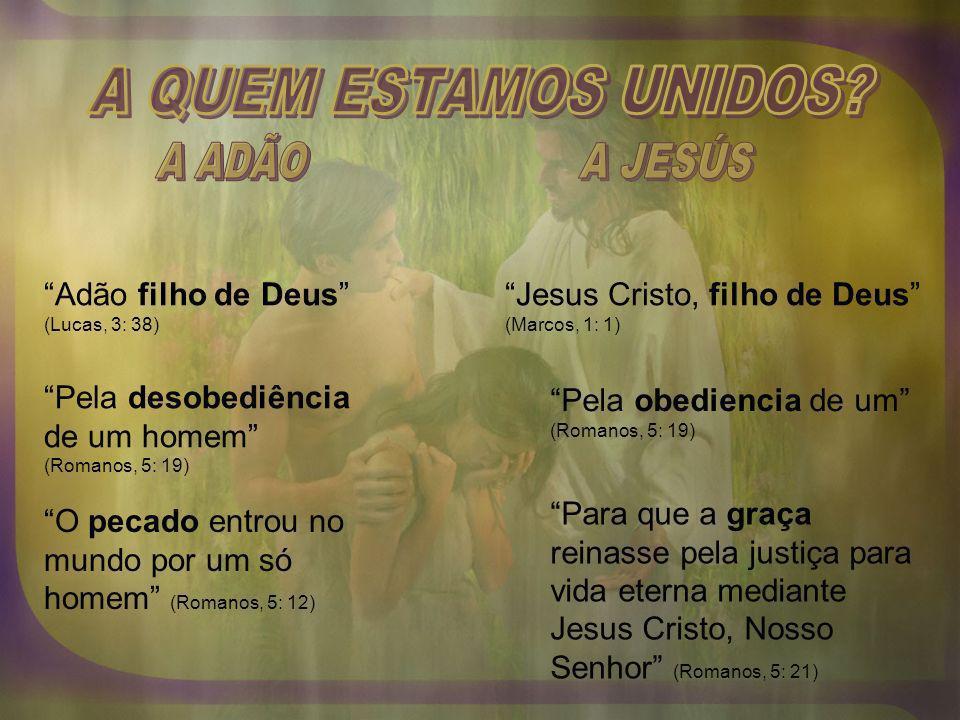 Adão filho de Deus (Lucas, 3: 38) Jesus Cristo, filho de Deus (Marcos, 1: 1) Pela desobediência de um homem (Romanos, 5: 19) Pela obediencia de um (Ro