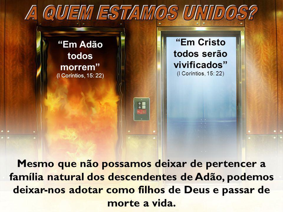 Em Adão todos morrem (I Coríntios, 15: 22) Em Cristo todos serão vivificados (I Coríntios, 15: 22) Mesmo que não possamos deixar de pertencer a famíli