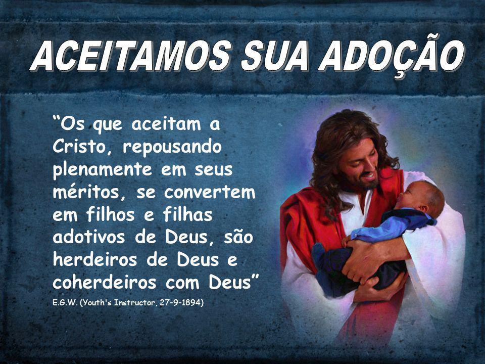 Os que aceitam a Cristo, repousando plenamente em seus méritos, se convertem em filhos e filhas adotivos de Deus, são herdeiros de Deus e coherdeiros