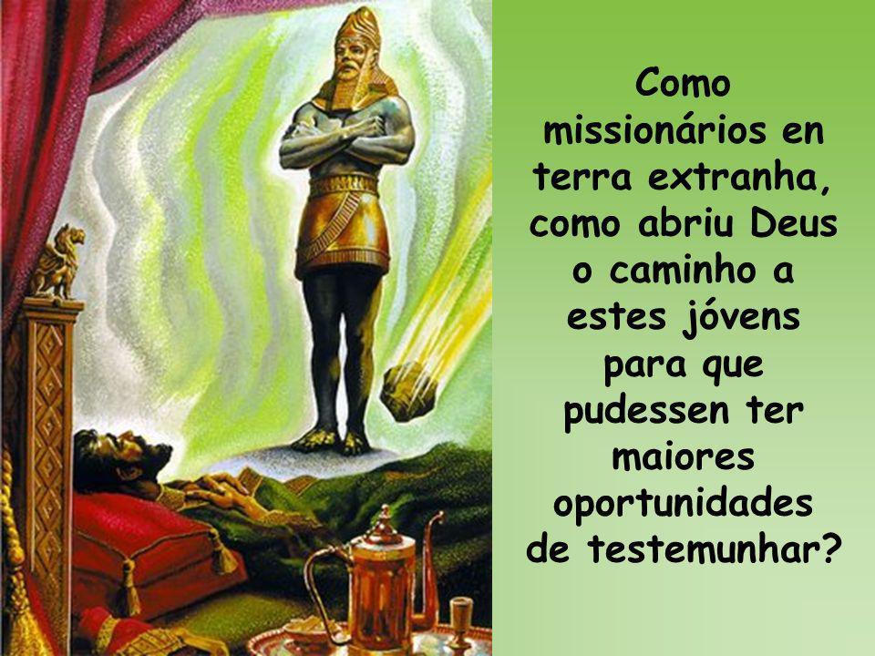 Como missionários en terra extranha, como abriu Deus o caminho a estes jóvens para que pudessen ter maiores oportunidades de testemunhar?