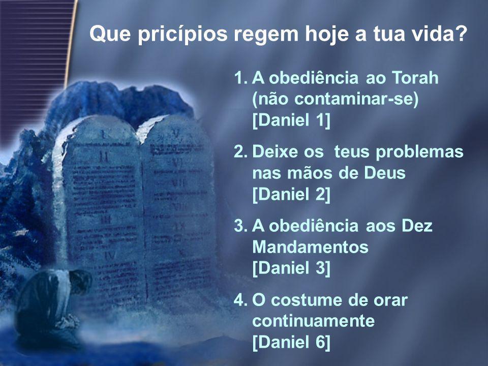 1.A obediência ao Torah (não contaminar-se) [Daniel 1] 2.Deixe os teus problemas nas mãos de Deus [Daniel 2] 3.A obediência aos Dez Mandamentos [Danie