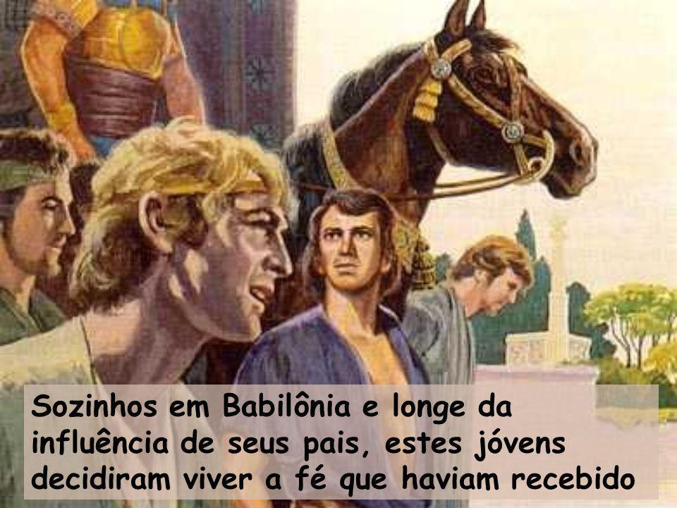 Sozinhos em Babilônia e longe da influência de seus pais, estes jóvens decidiram viver a fé que haviam recebido
