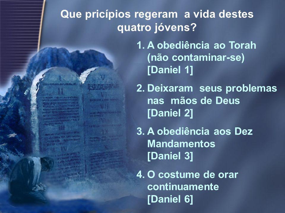 1.A obediência ao Torah (não contaminar-se) [Daniel 1] 2.Deixaram seus problemas nas mãos de Deus [Daniel 2] 3.A obediência aos Dez Mandamentos [Danie