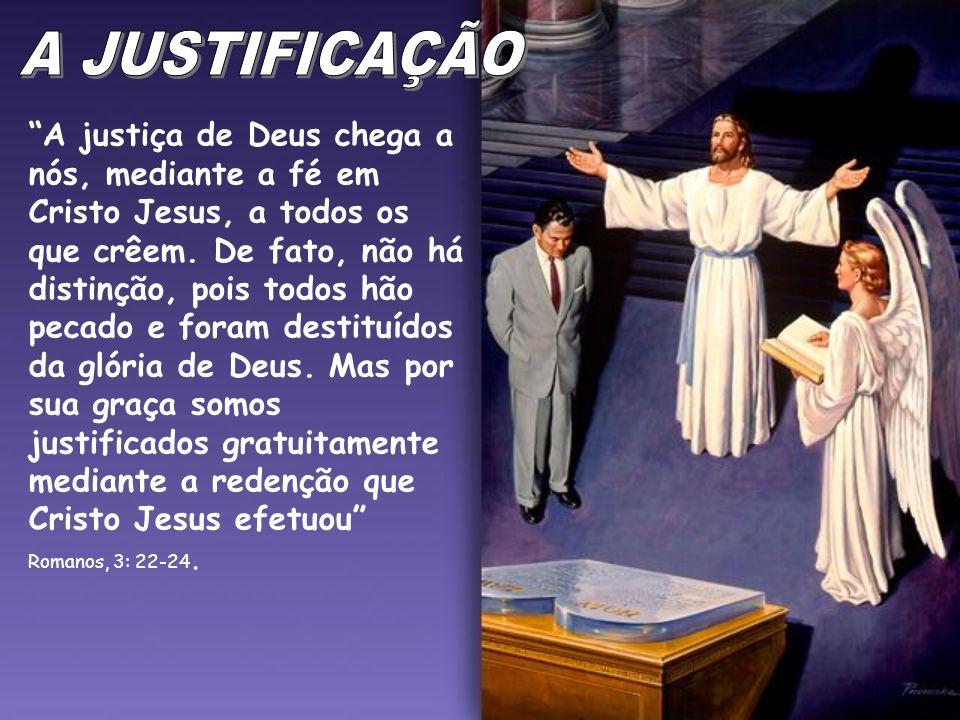 A justiça de Deus chega a nós, mediante a fé em Cristo Jesus, a todos os que crêem. De fato, não há distinção, pois todos hão pecado e foram destituíd