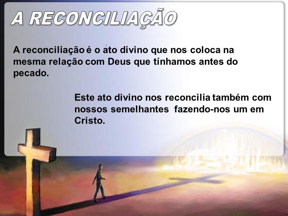 A reconciliação é o ato divino que nos coloca na mesma relação com Deus que tínhamos antes do pecado. Este ato divino nos reconcilia também com nossos