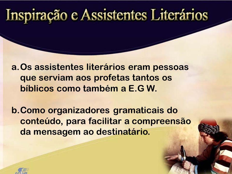 a.Os assistentes literários eram pessoas que serviam aos profetas tantos os bíblicos como também a E.G W. b.Como organizadores gramaticais do conteúdo