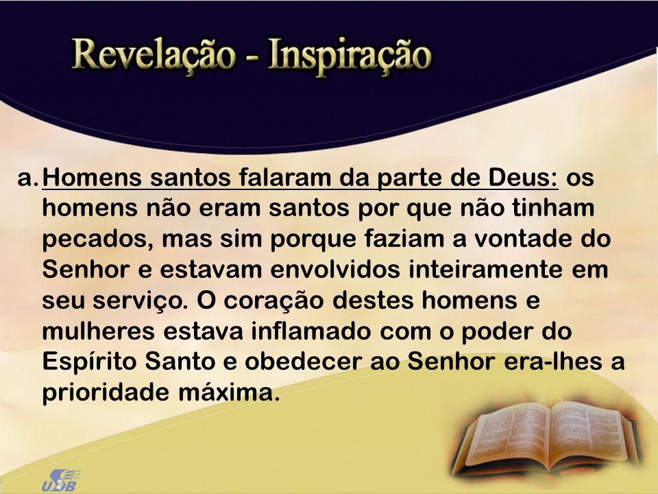 a.Homens santos falaram da parte de Deus: os homens não eram santos por que não tinham pecados, mas sim porque faziam a vontade do Senhor e estavam en