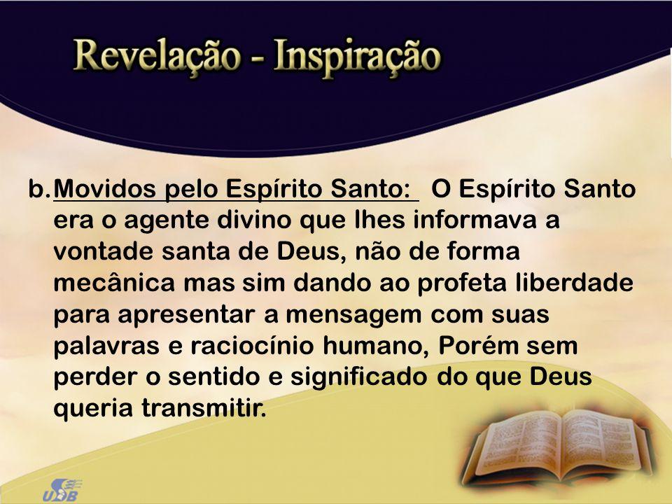 b.Movidos pelo Espírito Santo: O Espírito Santo era o agente divino que lhes informava a vontade santa de Deus, não de forma mecânica mas sim dando ao