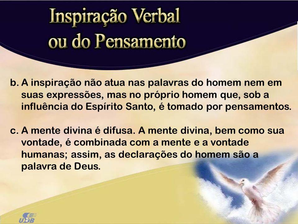 b.A inspiração não atua nas palavras do homem nem em suas expressões, mas no próprio homem que, sob a influência do Espírito Santo, é tomado por pensa