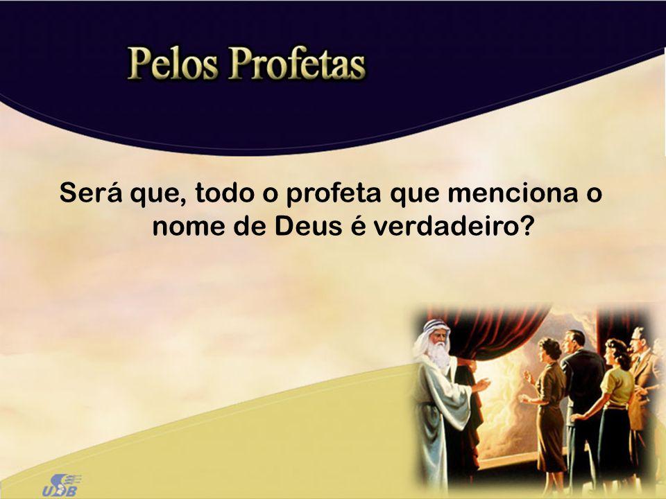 Será que, todo o profeta que menciona o nome de Deus é verdadeiro?