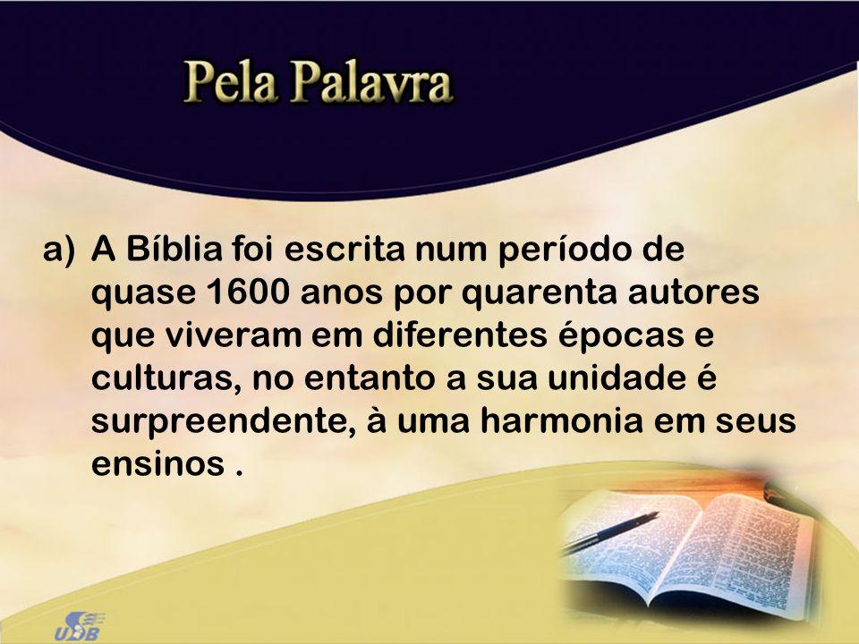 a)A Bíblia foi escrita num período de quase 1600 anos por quarenta autores que viveram em diferentes épocas e culturas, no entanto a sua unidade é sur