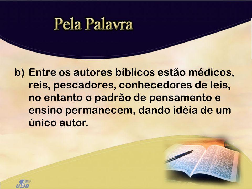 b)Entre os autores bíblicos estão médicos, reis, pescadores, conhecedores de leis, no entanto o padrão de pensamento e ensino permanecem, dando idéia
