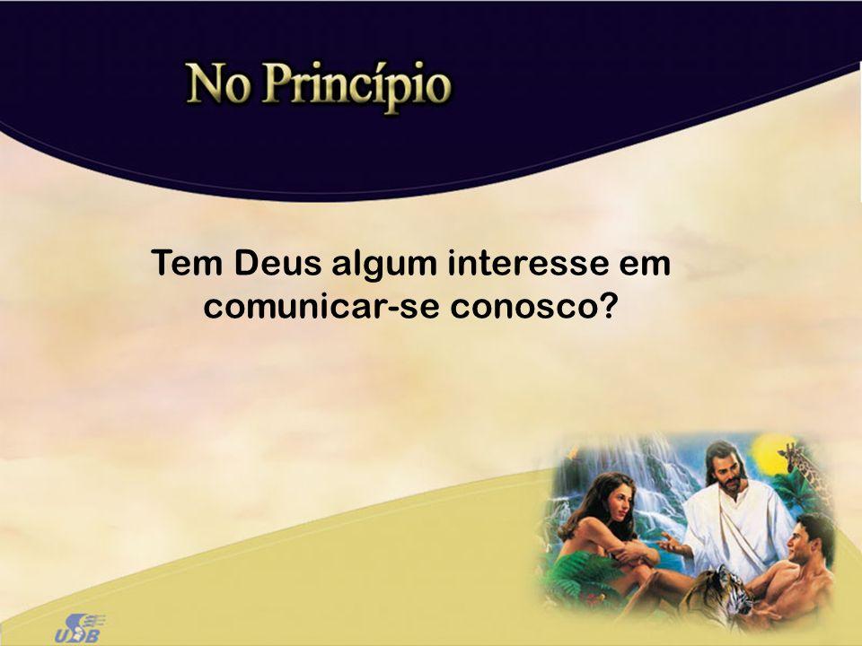 Tem Deus algum interesse em comunicar-se conosco?