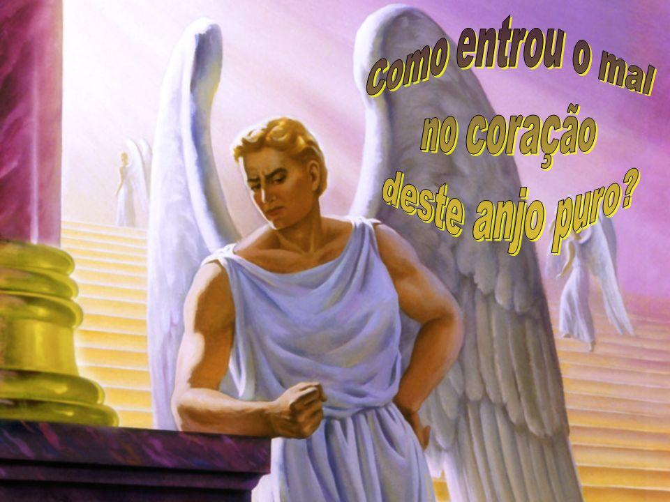 Pensou em seu coração, duvidou, e quis usurpar o poder de Deus Poco a poco Lúcifer chegou a abrigar o desejo de exaltação...