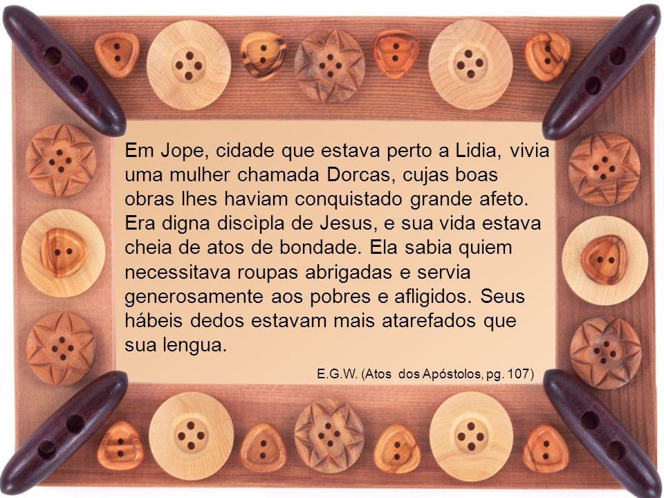 Em Jope, cidade que estava perto a Lidia, vivia uma mulher chamada Dorcas, cujas boas obras lhes haviam conquistado grande afeto.