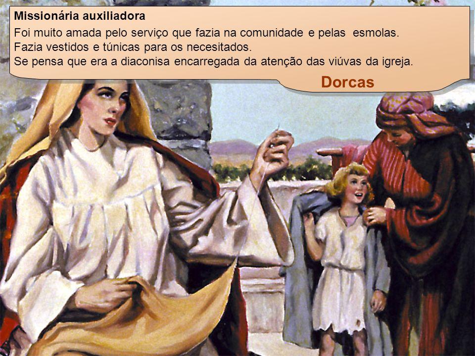 Dorcas Missionária auxiliadora Foi muito amada pelo serviço que fazia na comunidade e pelas esmolas.
