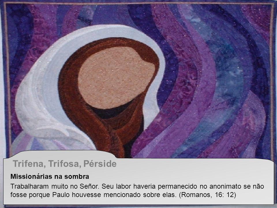 Trifena, Trifosa, Pérside Missionárias na sombra Trabalharam muito no Señor.