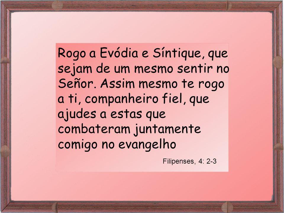 Rogo a Evódia e Síntique, que sejam de um mesmo sentir no Señor.