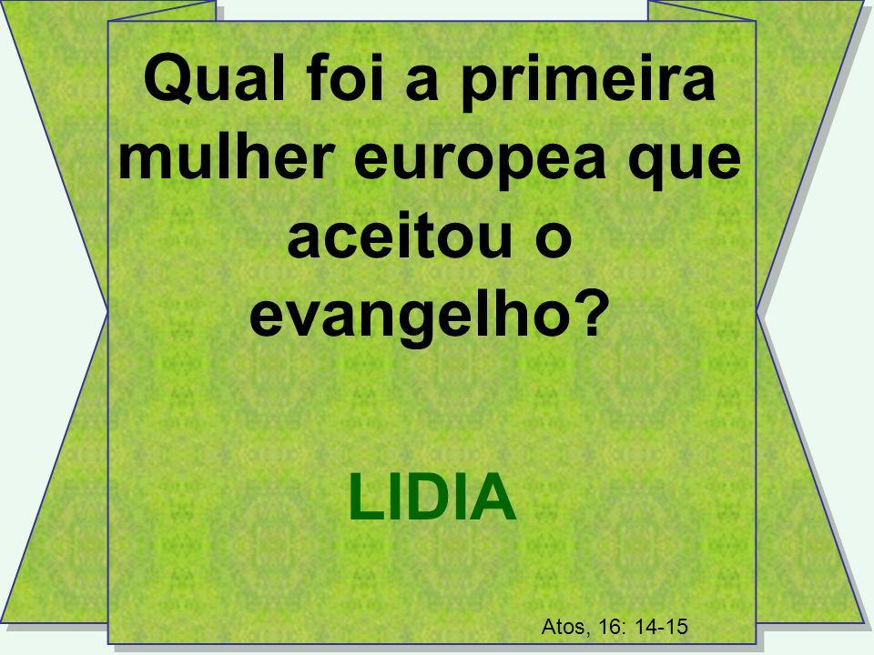 Qual foi a primeira mulher europea que aceitou o evangelho LIDIA Atos, 16: 14-15