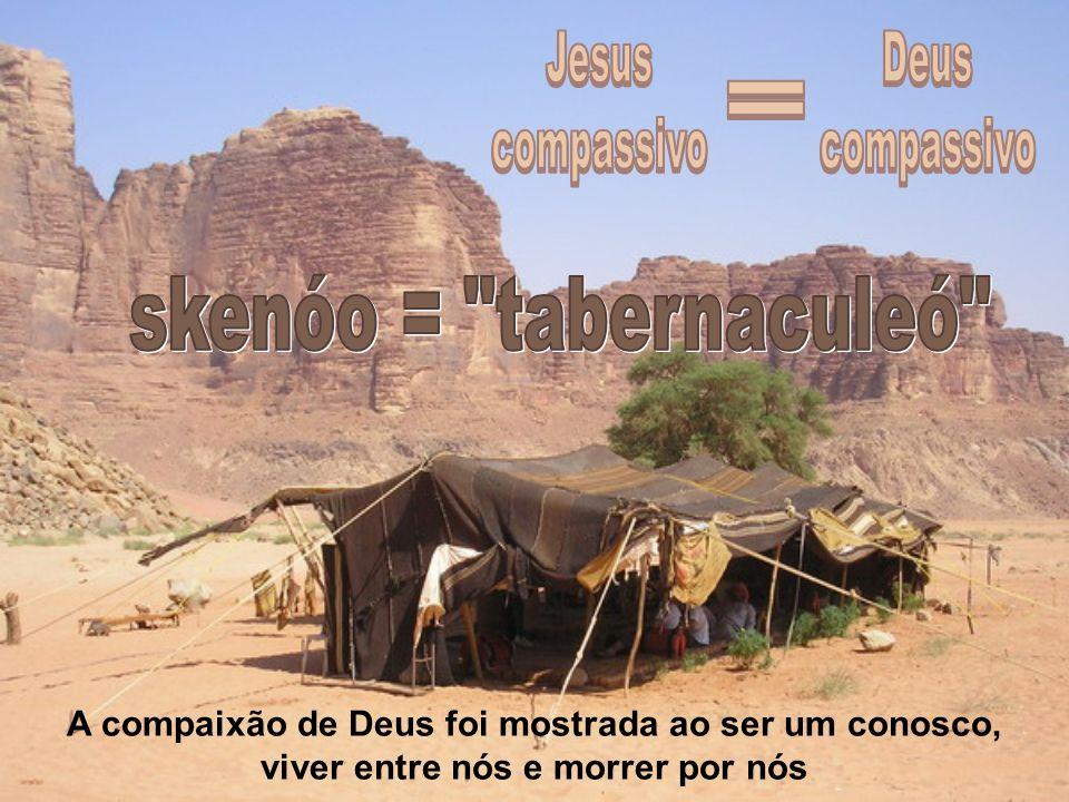 A compaixão de Deus foi mostrada ao ser um conosco, viver entre nós e morrer por nós