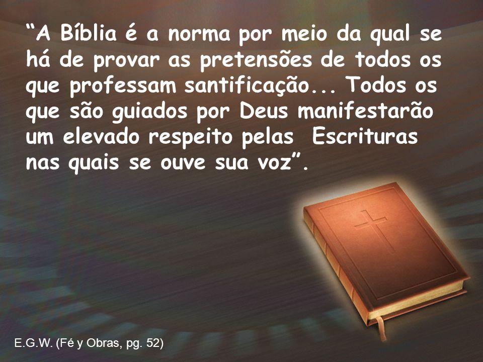 A Bíblia é a norma por meio da qual se há de provar as pretensões de todos os que professam santificação... Todos os que são guiados por Deus manifest